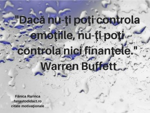 dacă nu-ţi poţi controla emoţiile, nu-ţi poţi controla nici finanţele – Warren Buffett
