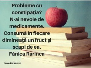 Probleme cu constipaţia_N-ai nevoie de medicamente.Consumă în fiecare dimineaţă un fruct şi scapi de ea.Fănica Rarinca