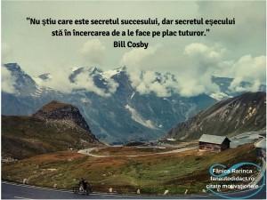 _Nu ştiu care este secretul succesului, dar secretul eşecului stă în încercarea de a le face pe plac tuturor._Bill Cosby